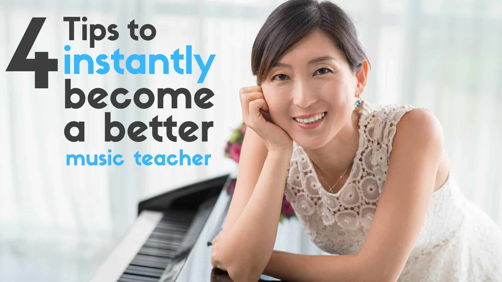 4 Tips to Instantly Become a Better Music Teacher - 4 Tips To Instantly Become a Better Music Teacher