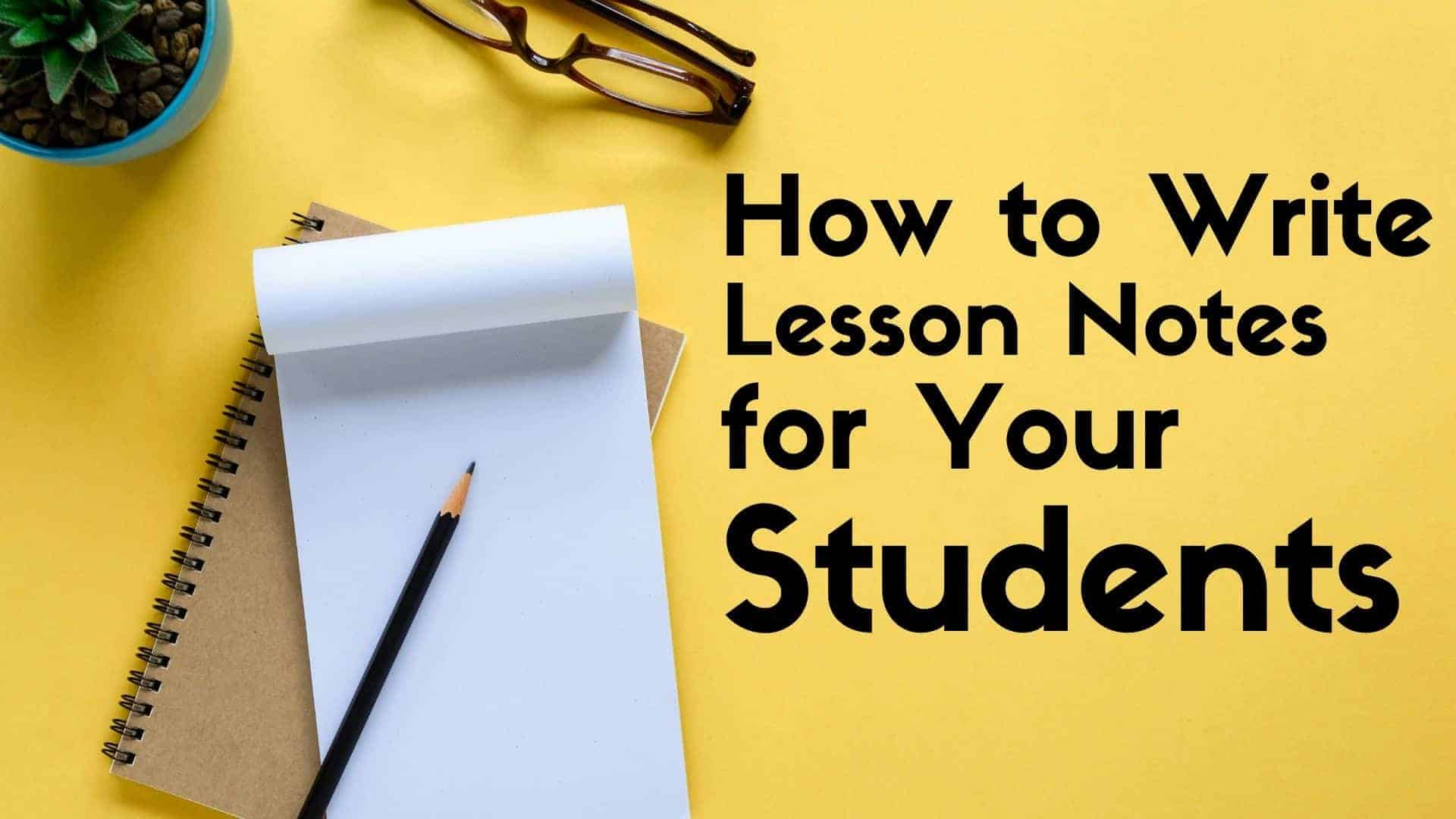 How to Write Lesson Notes for Your Students - How to Write Lesson Notes for Your Students
